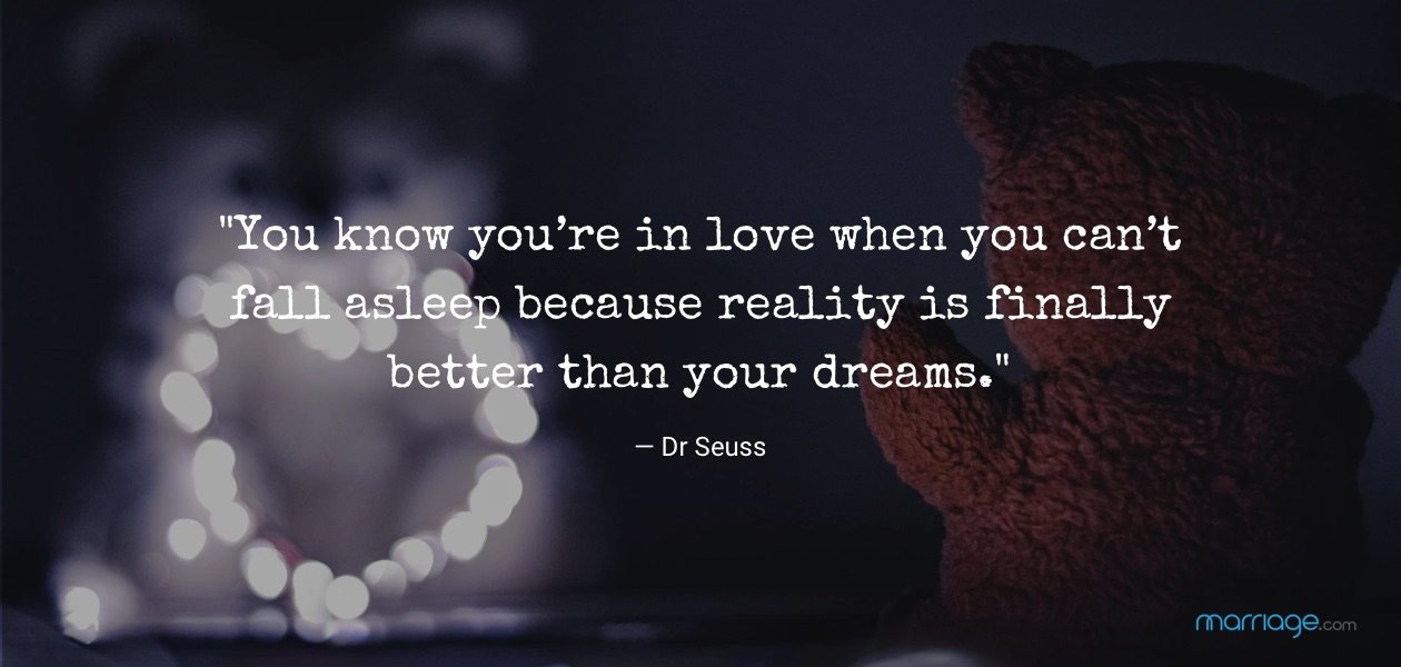 """You know you're in love when you can't fall asleep because reality is finally better than your dreams.\"" —​ Dr Seuss"