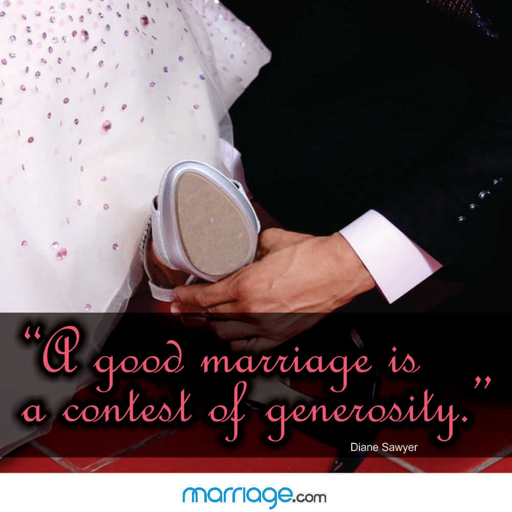 """A good marriage is a contest of generosity."" - Diane Sawyer"