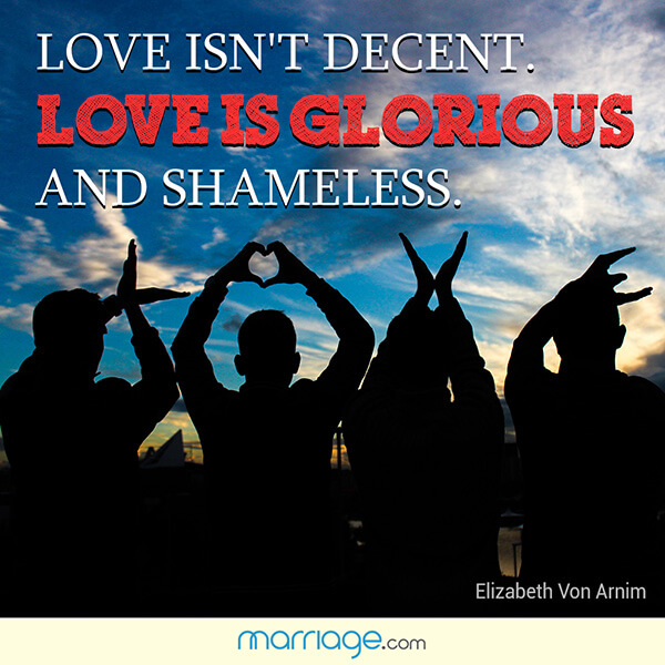 Love isn\'t decent. love is glorious and shameless. - Elizabeth Von Arnim