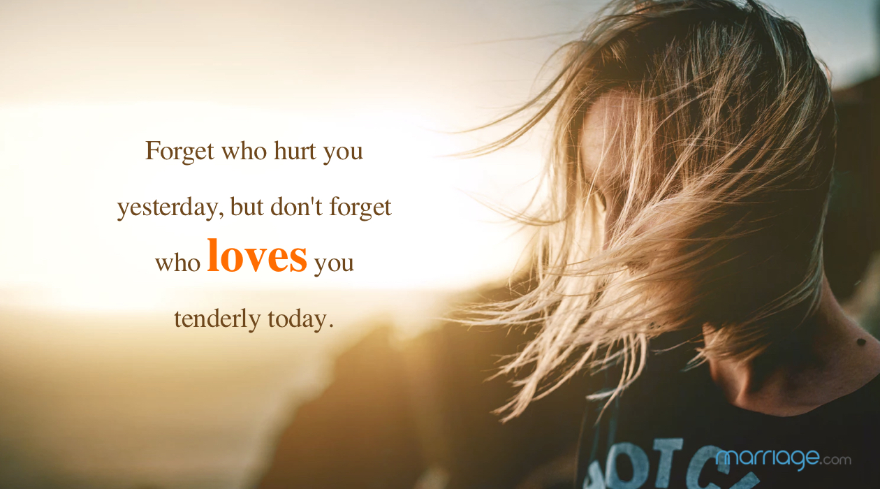 Forget who hurt you yesterday, but don't forget who loves you tenderly today.