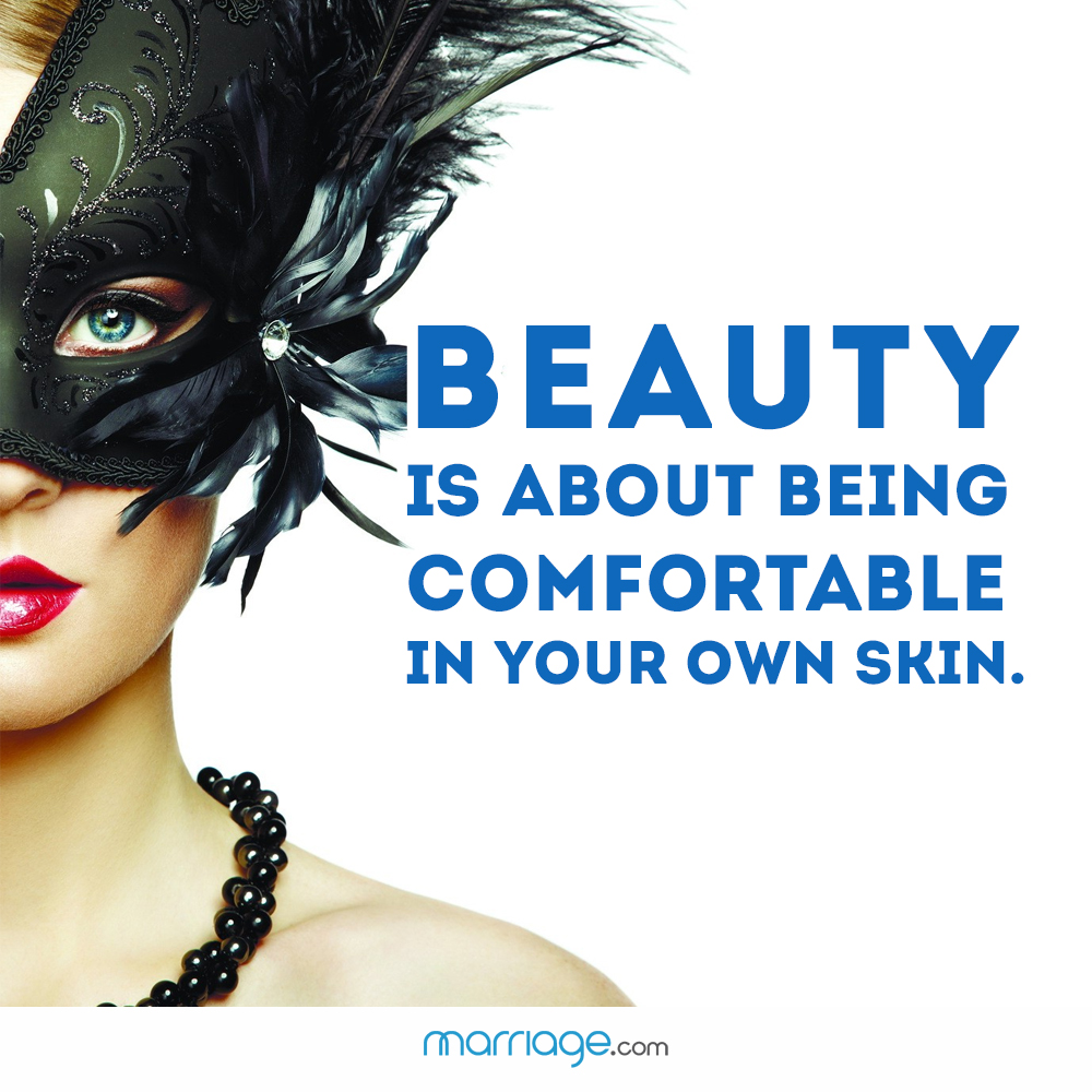 Beauty is about being comfortable in your own skin.