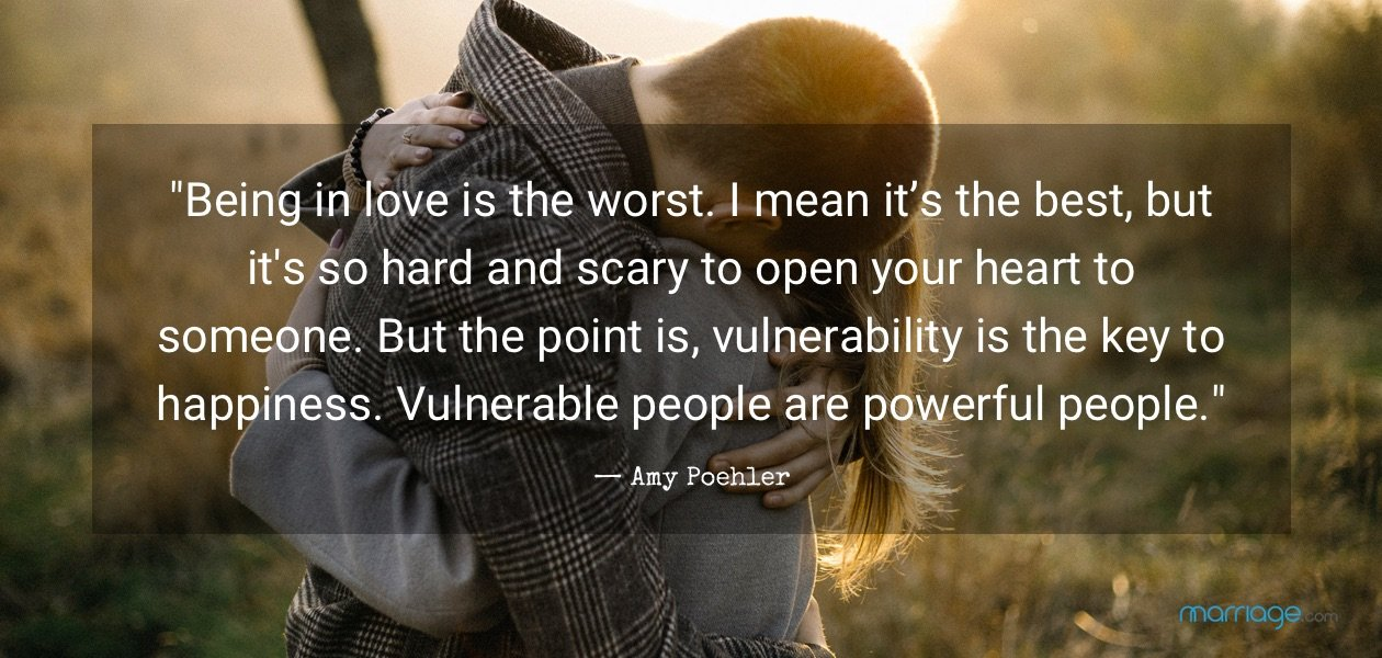 """Being in love is the worst. I mean it's the best, but it\'s so hard and scary to open your heart to someone. But the point is, vulnerability is the key to happiness. Vulnerable people are powerful people.\""  —​ Amy Poehler"