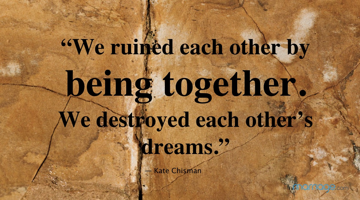 """We ruined each other by being together. We destroyed each other's dreams."" ― Kate Chisman"