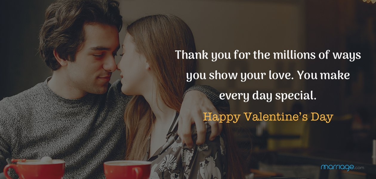 Thank you for the millions of ways you show your love. You make every day special.