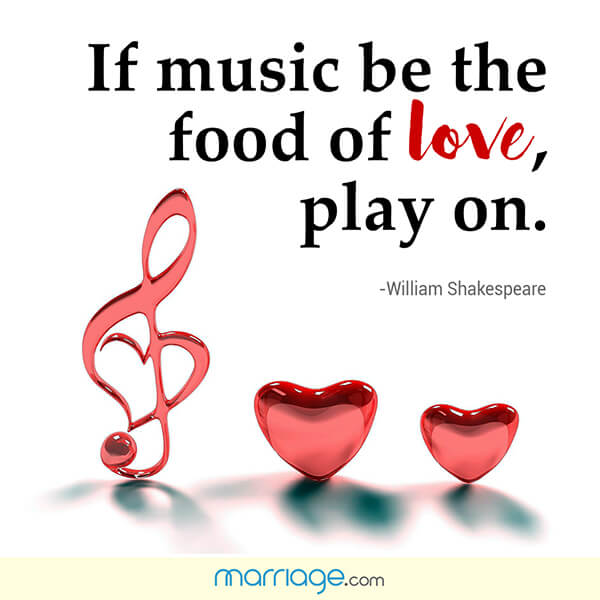 If music be the food of love, play on. - William Shakespeare