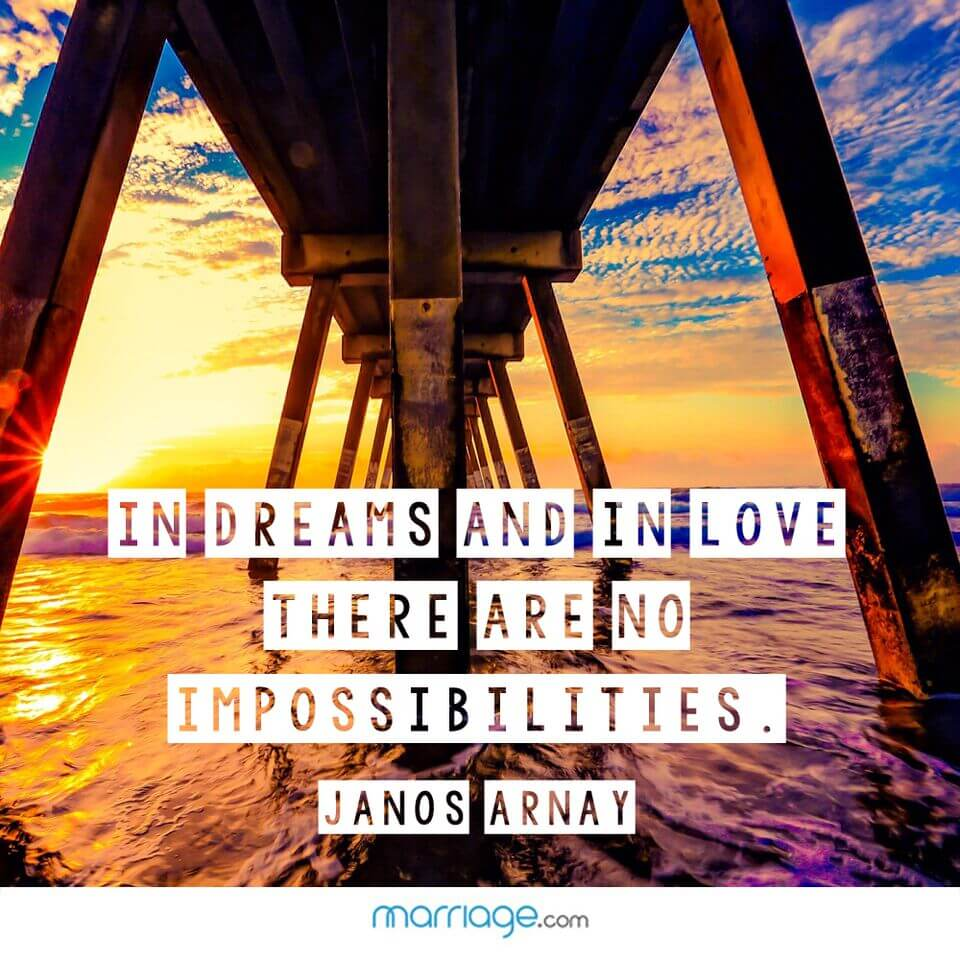 In dreams and in love there are no impossibilities. - Janos Arnay