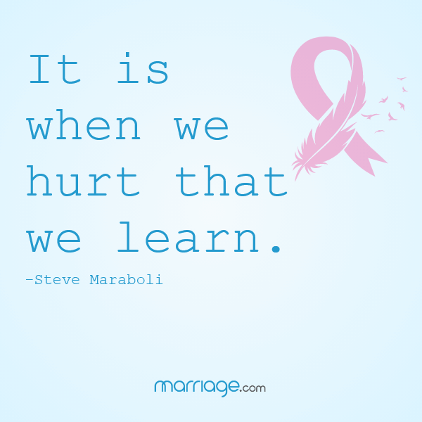 It is when we hurt that we learn. - Steve Maraboli