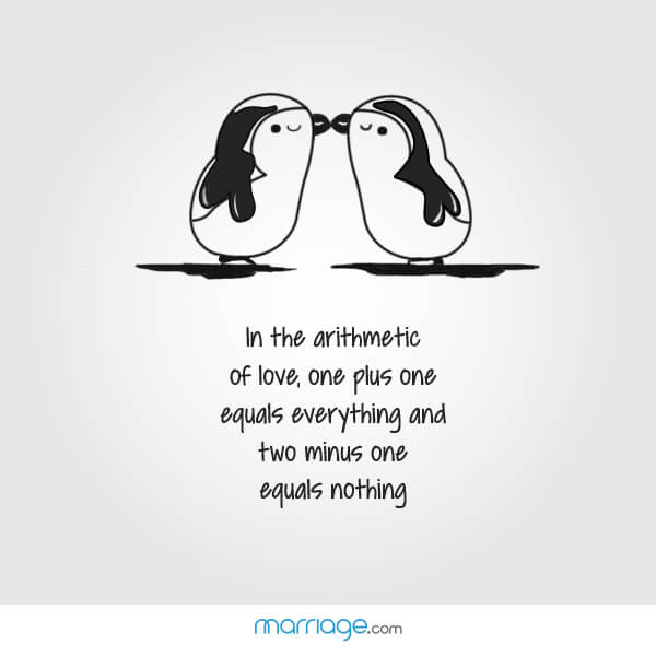 In the arithmetic of love, one plus one equals everything and two minus one equals nothing