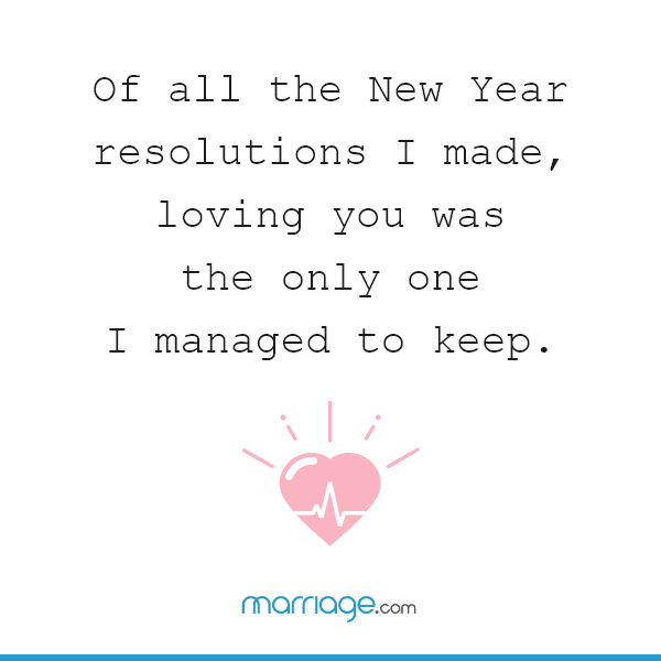 Of all the New Year resolutions I made, loving you was the only one I managed to keep.