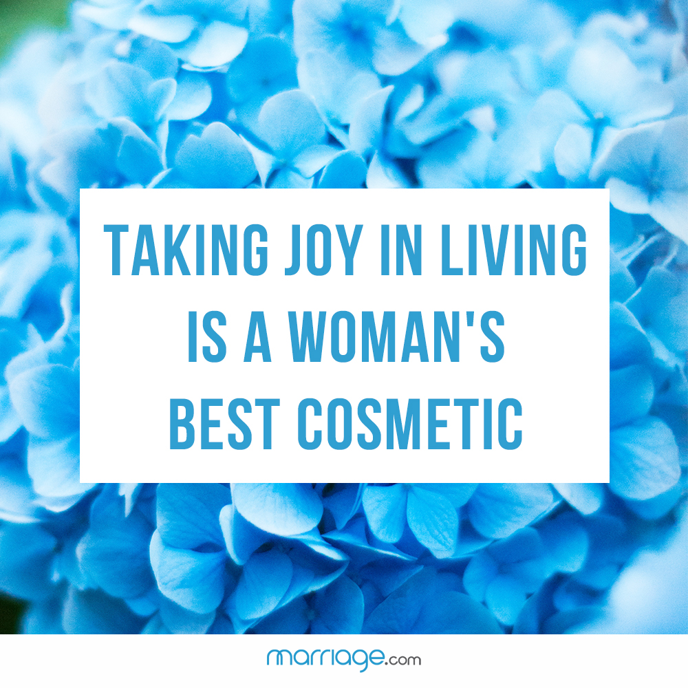 Taking joy in living is a woman's best cosmetic!