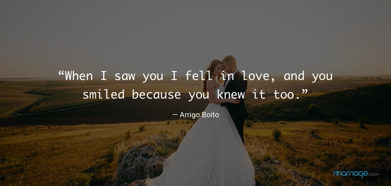 """When I saw you I fell in love, and you smiled because you knew it too."" — Arrigo Boito"