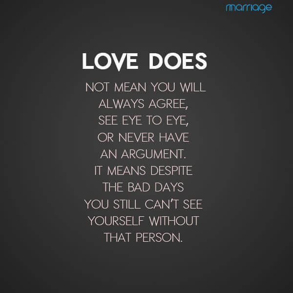 Love Does Not Mean You Will Always Agree, See Eye To Eye, Or Never