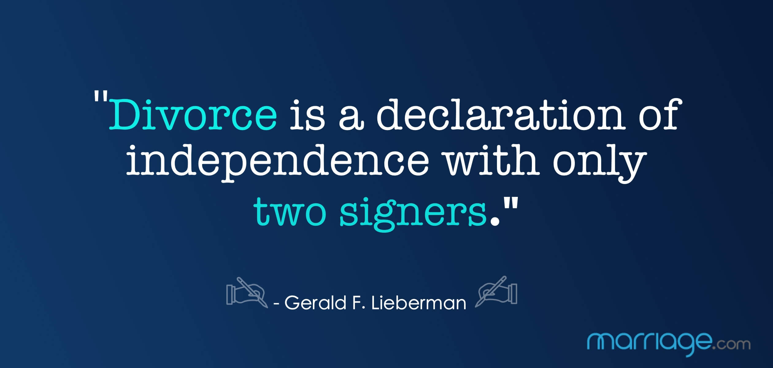 ""\""""Divorce is a declaration of independence with only two signers."""" - Gerald F. Lieberman""2520|1200|?|en|2|7d67955cbc48614710064bc8d4b58759|False|UNLIKELY|0.37581637501716614
