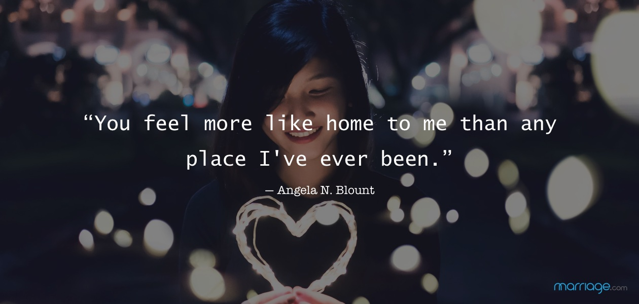 """""""You feel more like home to me than any place I\'ve ever been."""" — Angela N. Blount"""