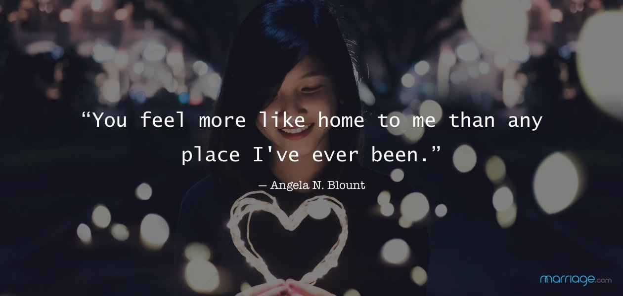 """You feel more like home to me than any place I've ever been."" — Angela N. Blount"