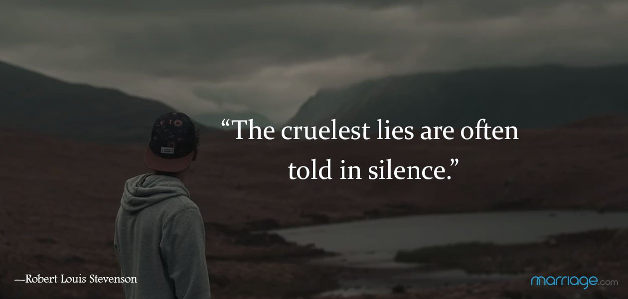 """The cruelest lies are often told in silence."" ― Robert Louis Stevenson"