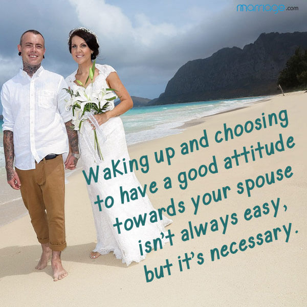 Waking up and choosing to have a good attitude towards your spouse isn't always easy, but it's necessary.