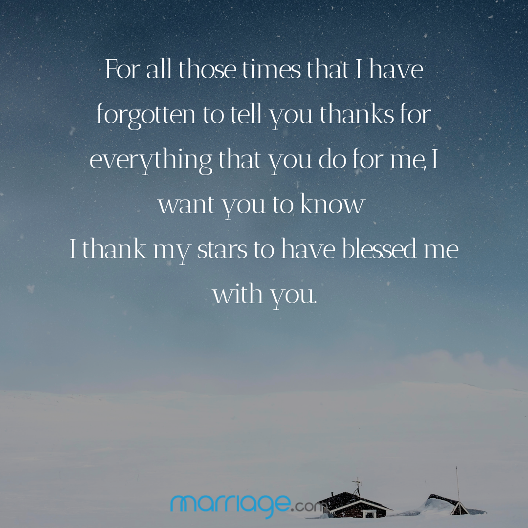 For all those times that I have forgotten to tell you thanks for everything that you do for me, I want you to know I thank my stars to have blessed me with you.