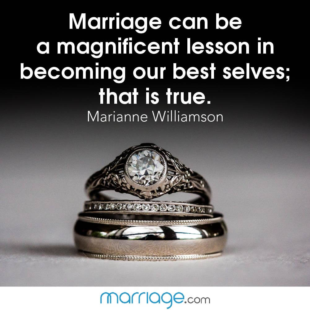 Marriage con be a magnificent lesson in becoming our best selves; that is true. Marianne Williamson