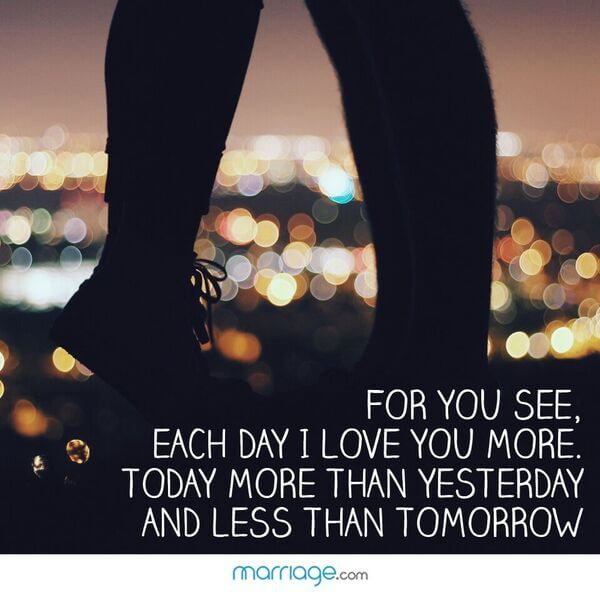 For you see, each day i love you more. Today more than yesterday and less than tomorrow