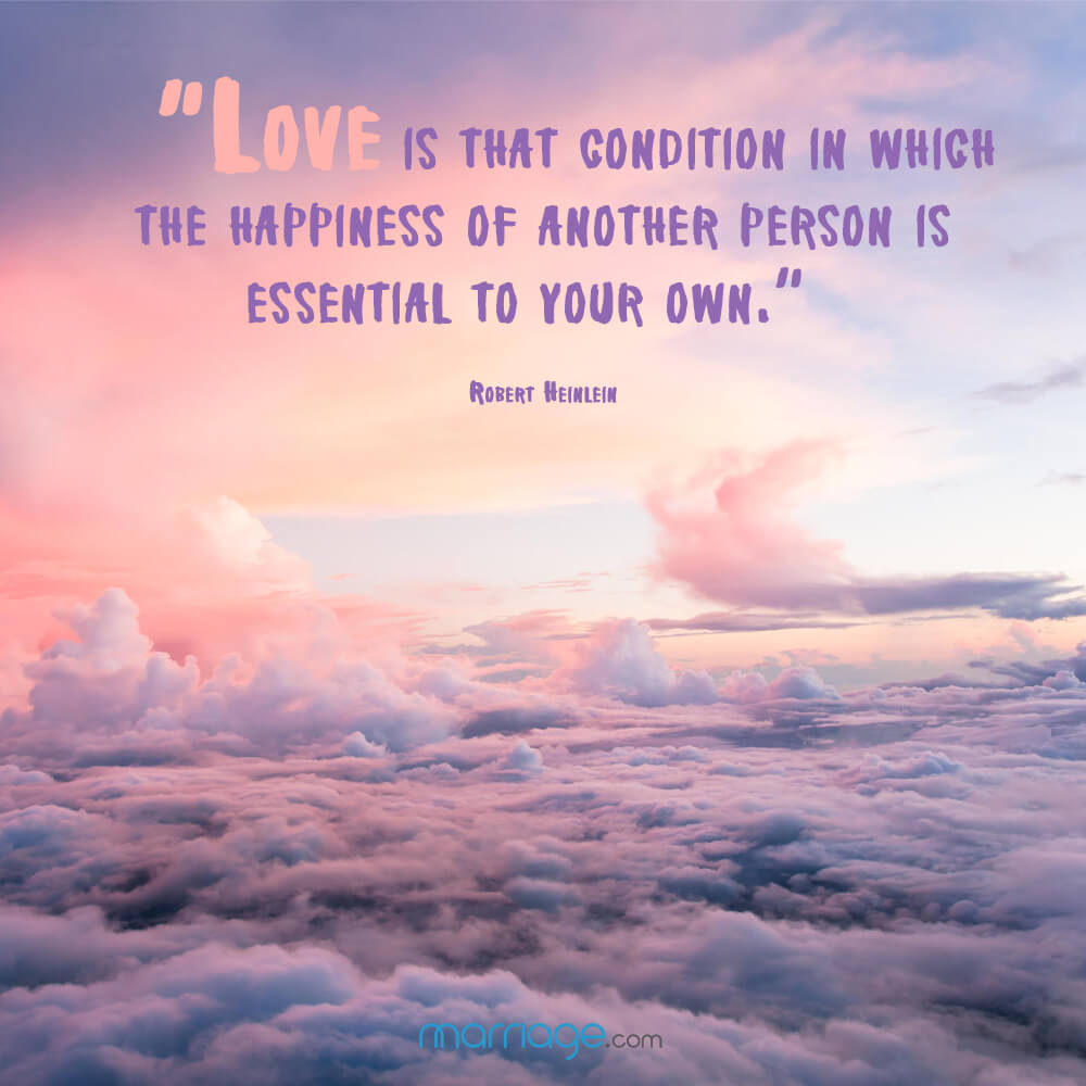 """love is that condition in which the happiness of another person is essential to your own.\"" - Robert Heinlein"