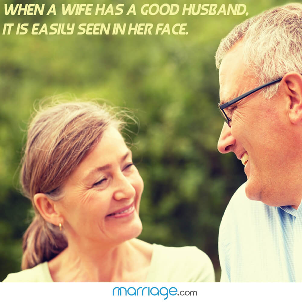 When a wife has a good husband. It is easily seen in her face.