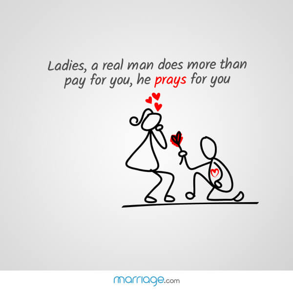 Ladies, a real man does more than pay for you, he prays for you