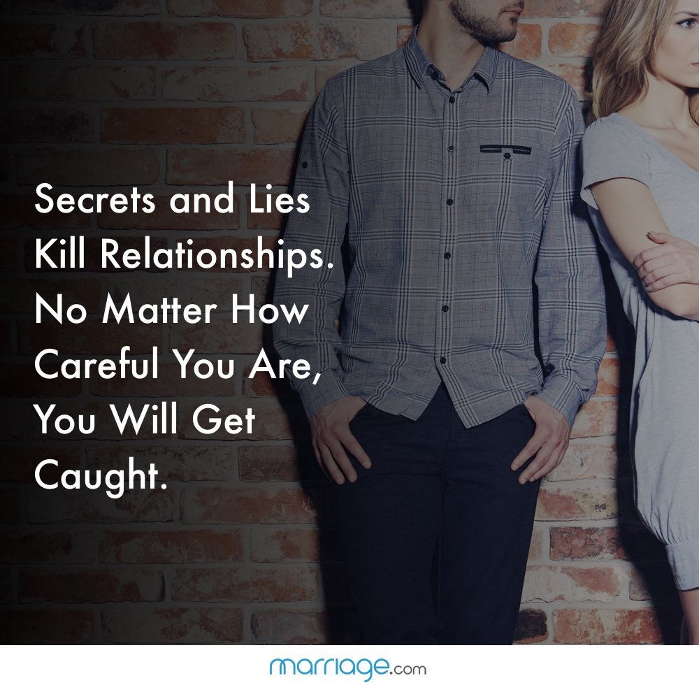 Secrets and Lies Kill Relationships. No Matter How Careful You Are, You Will Get Caught.