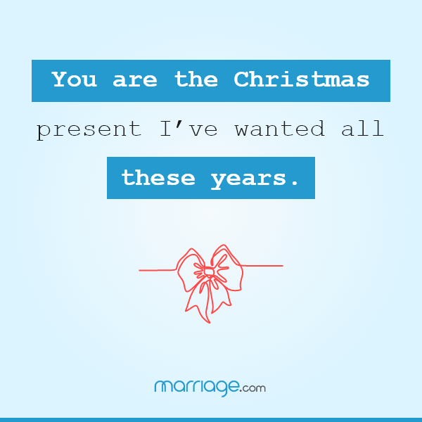 You are the Christmas present I've wanted all these years.