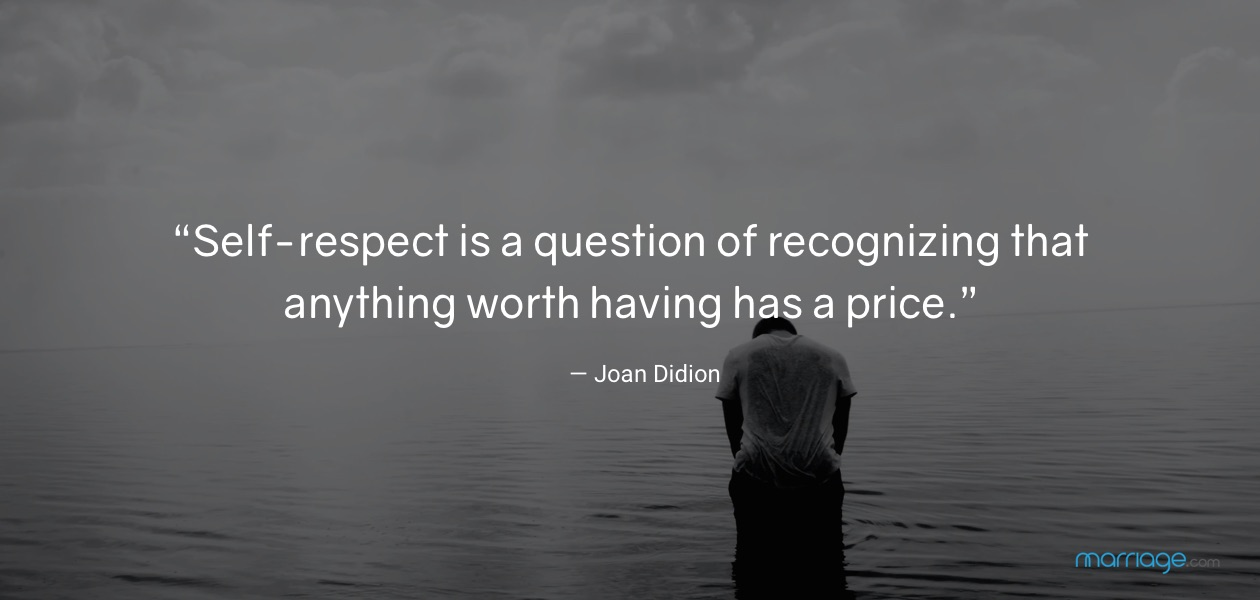 """""""Self-respect is a question of recognizing that anything worth having has a price."""" — Joan Didion"""