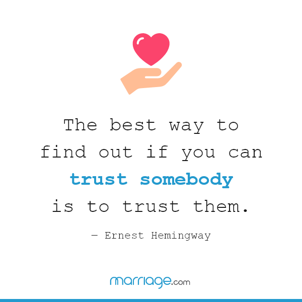 The best way to find out if you can trust somebody is to trust them. ― Ernest Hemingway