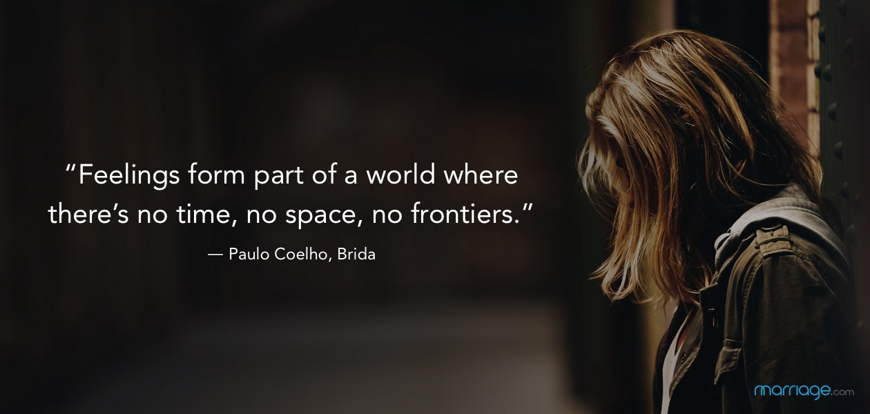 """Feelings form part of a world where there's no time, no space, no frontiers."" ― Paulo Coelho, Brida"