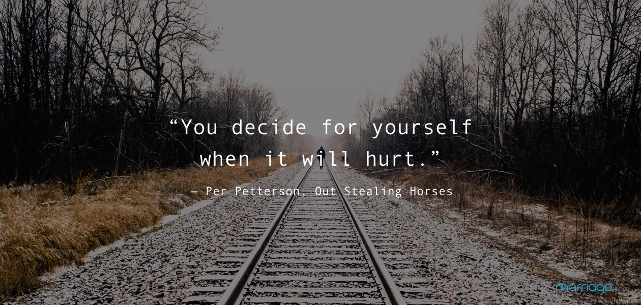 """You decide for yourself when it will hurt."" ― Per Petterson, Out Stealing Horses"