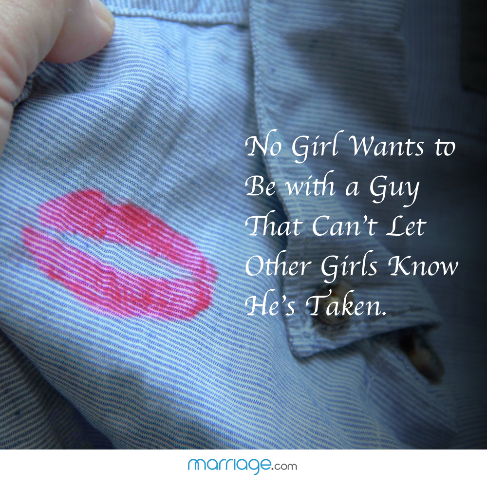 No Girl Wants to Be with a Guy That Can't Let Other Girls Know He's Taken.