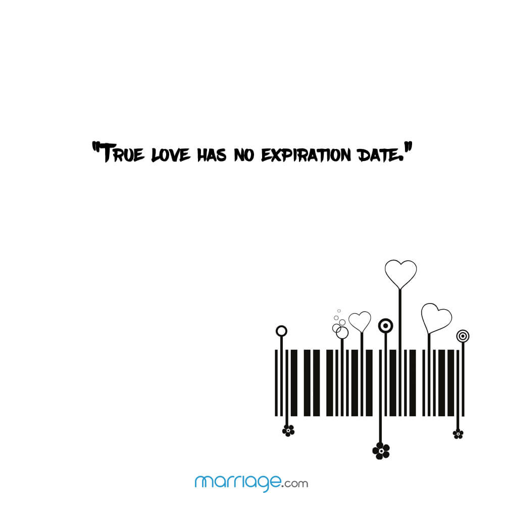 """True love has no expiration date."""
