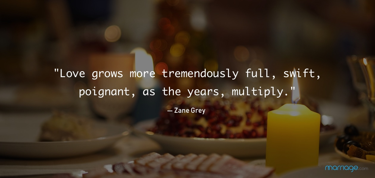 ""\""""Love grows more tremendously full, swift, poignant, as the years, multiply."""" — Zane Grey""1260|600|?|en|2|9a35a47731d631166ff294abbb3a0473|False|UNLIKELY|0.32580772042274475