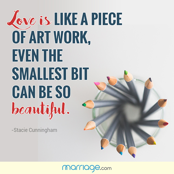 Love is like a piece of art work, even the smallest bit can be so beautiful. - Stacie cunningham