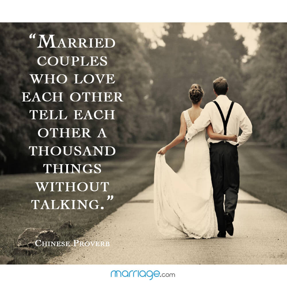 """Marriage couples who love each other tell each other a thousand things without talking.\"" - Chinese Proverb"