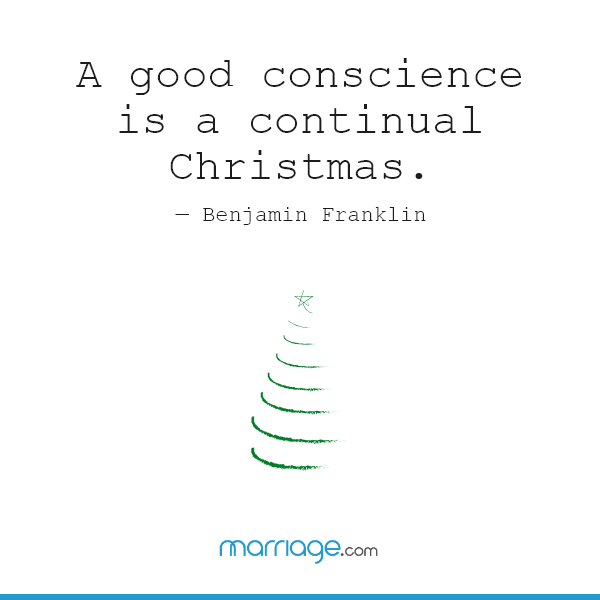 A good conscience is a continual Christmas. ― Benjamin Franklin
