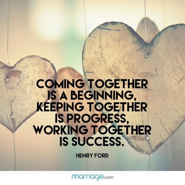 Coming together is a beginning, keeping together is progress, working together is success. Henry Ford