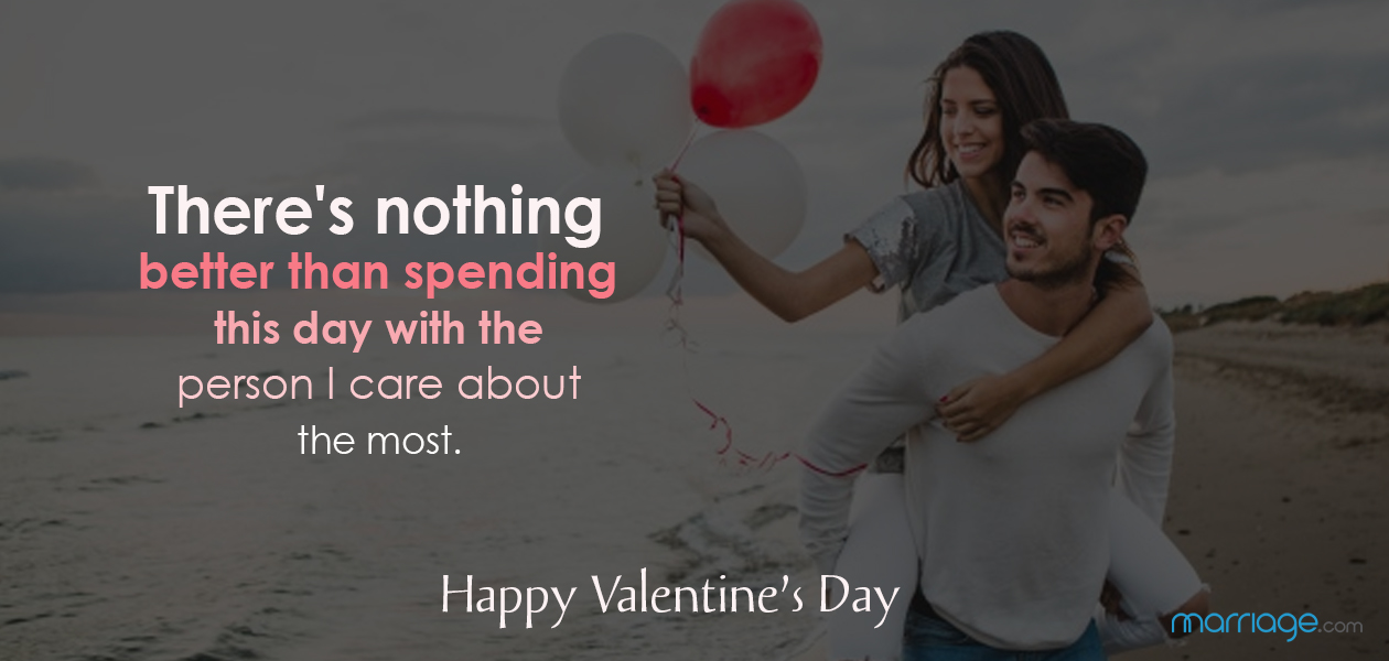 There\'s nothing better than spending this day with the person I care about the most.