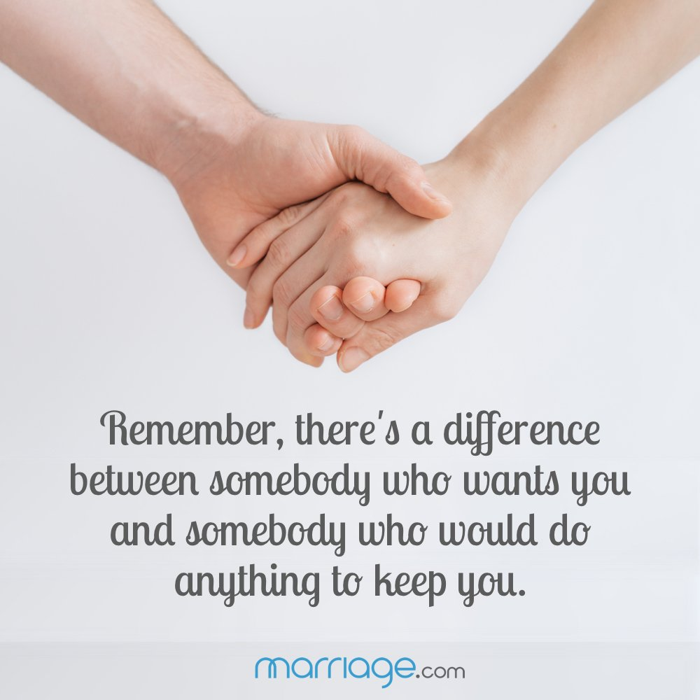 """Remember, there's a difference between somebody who wants you and somebody who would do anything to keep you."""