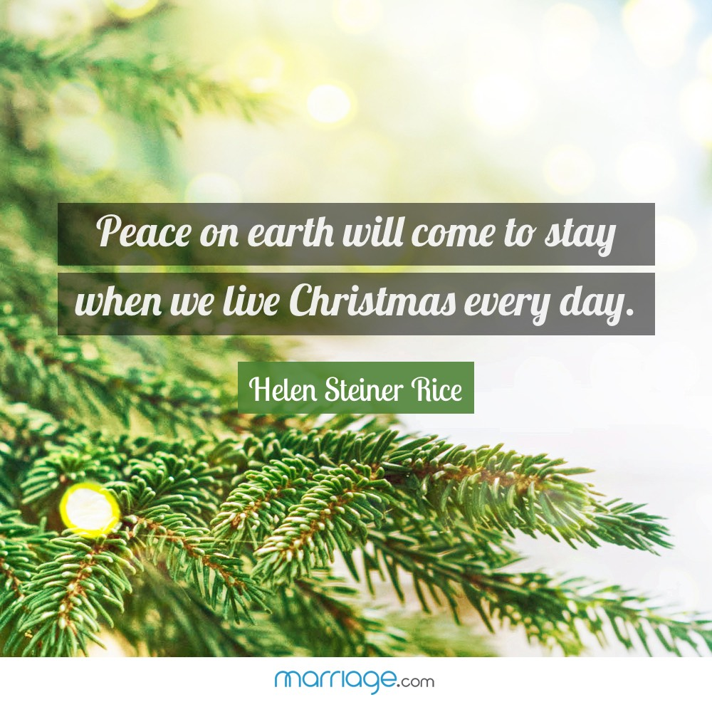 Peace on earth will come to stay when we live Christmas every day. - Helen Steiner Rice
