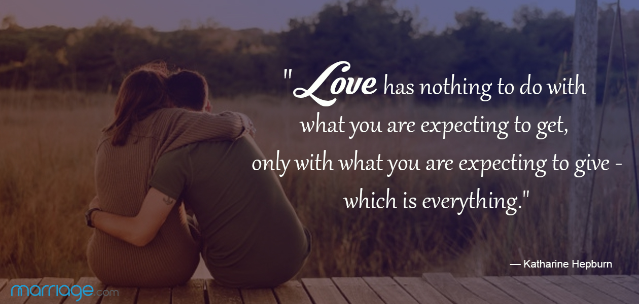 """""""Love has nothing to do with what you are expecting to get, only with what you are expecting to give - which is everything."""" — Katharine Hepburn"""