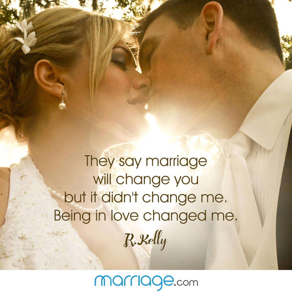 They say marriage will change you but it didn\'t change me. being in love changed me. - R.kelly