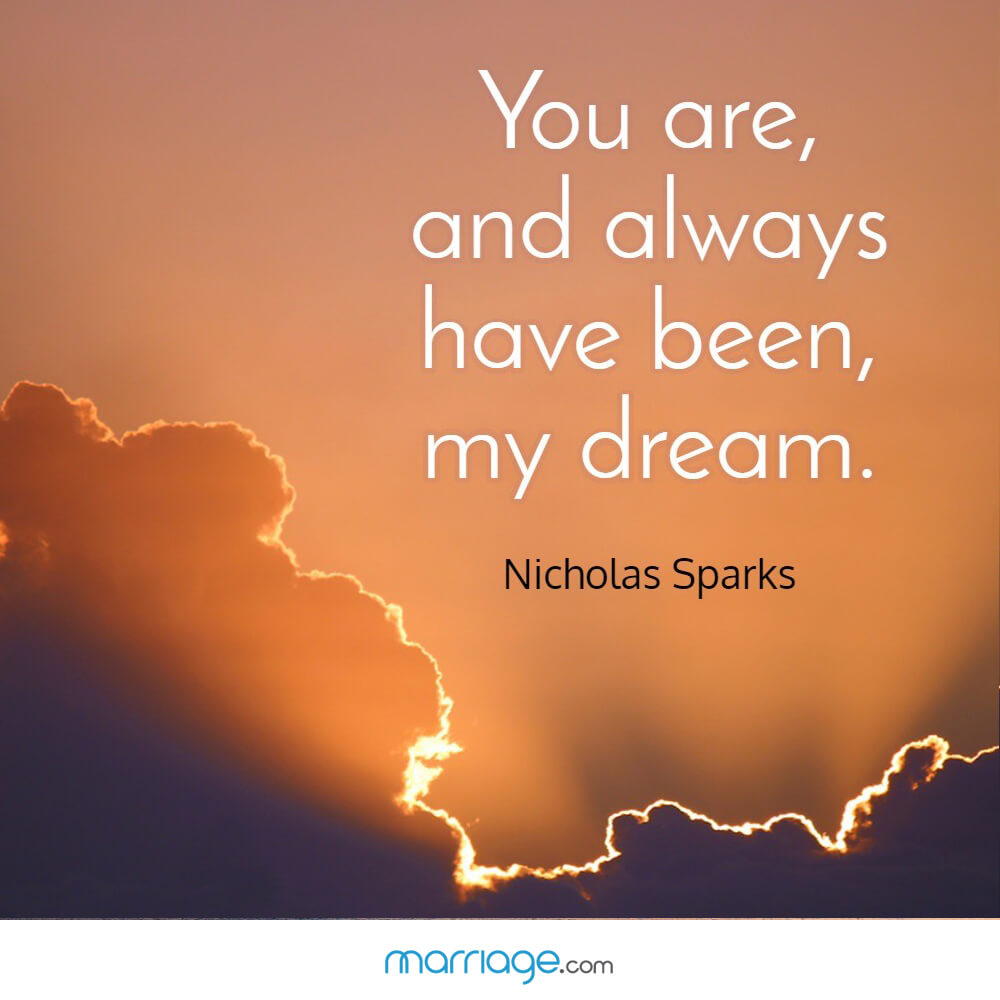 You are,and always have been, my dream. - Nicholas Sparks