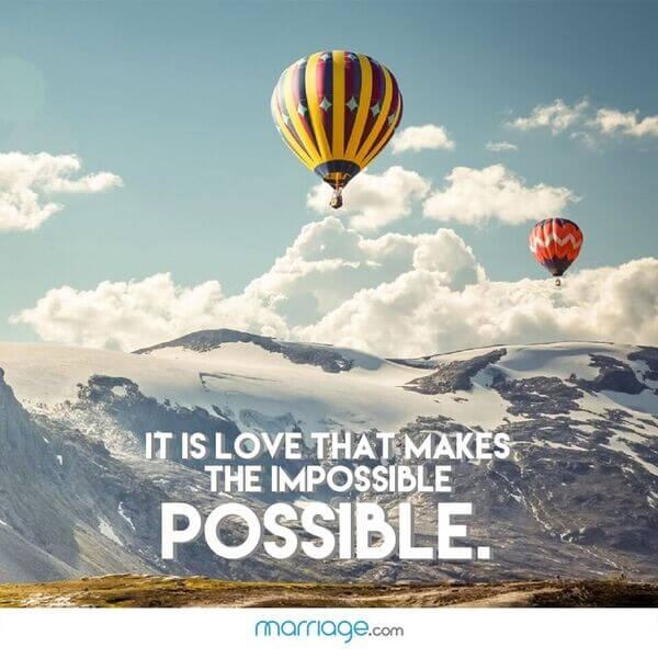 It is love that makes the impossible possible.