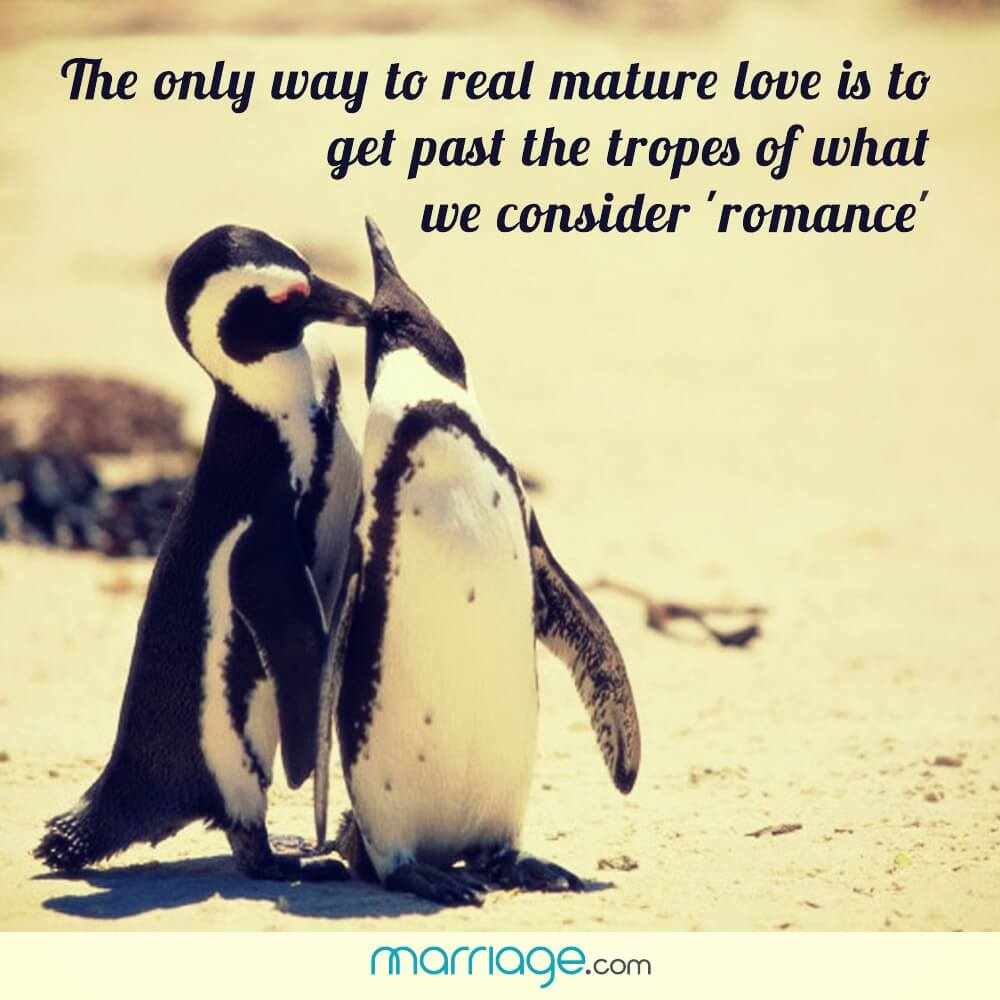 The only way to real mature love is to get past the tropes of what we consider 'romance'!