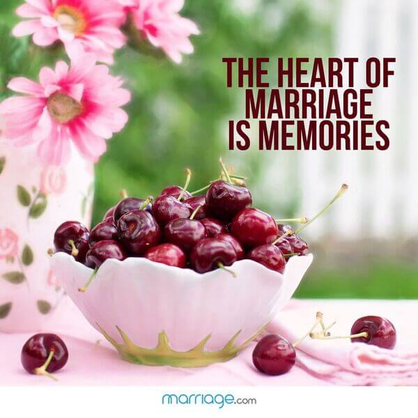 The heart of marriage is memories