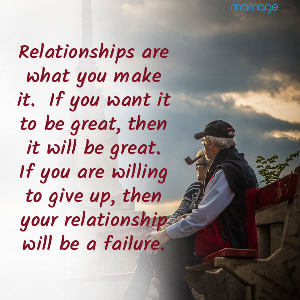 Relationships are what you make it.  If you want it to be great then it will be great.  If you are willing to give up, then your relationship will be a failure.